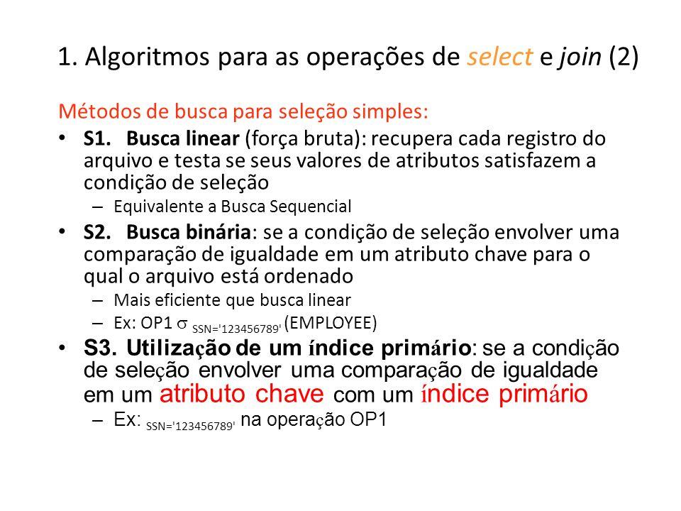 1. Algoritmos para as operações de select e join (2) Métodos de busca para seleção simples: S1.Busca linear (força bruta): recupera cada registro do a