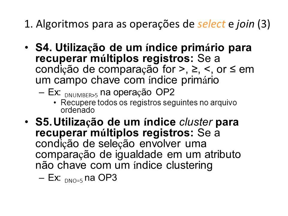 1. Algoritmos para as operações de select e join (3) S4. Utiliza ç ão de um í ndice prim á rio para recuperar m ú ltiplos registros: Se a condi ç ão d