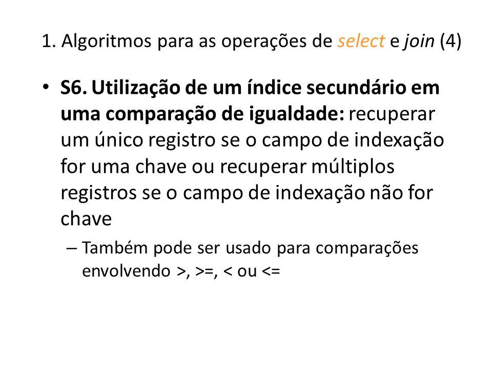 1. Algoritmos para as operações de select e join (4) S6.Utilização de um índice secundário em uma comparação de igualdade: recuperar um único registro