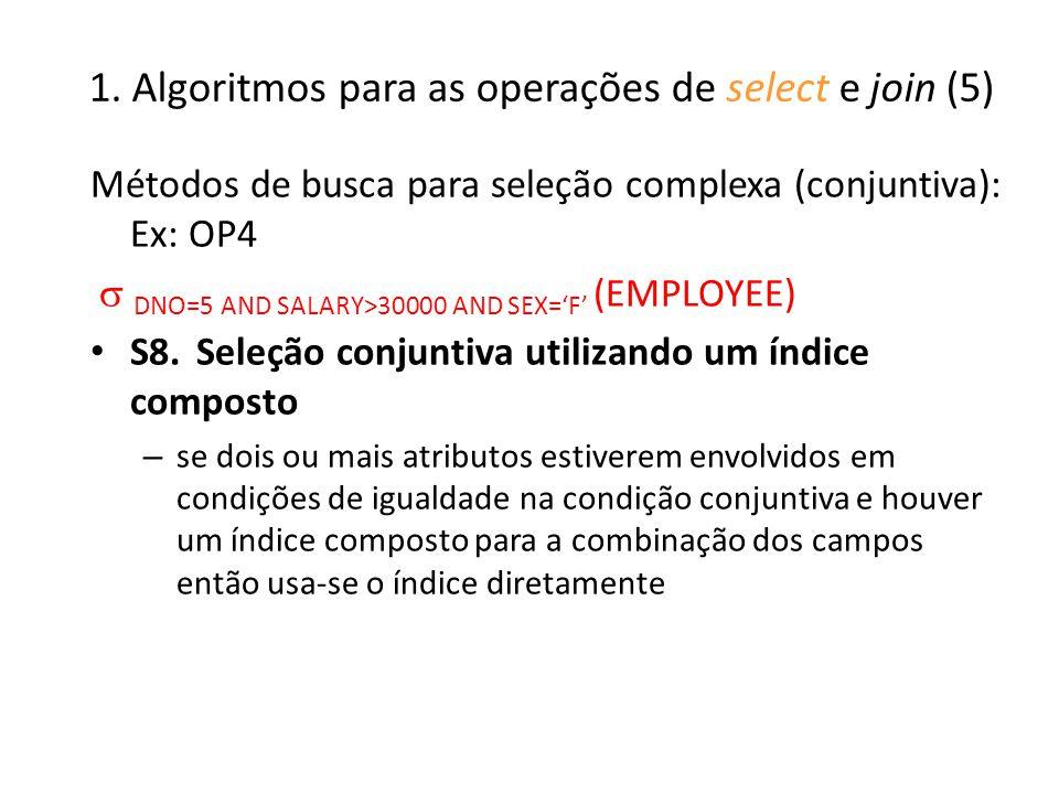 1. Algoritmos para as operações de select e join (5) Métodos de busca para seleção complexa (conjuntiva): Ex: OP4 DNO=5 AND SALARY>30000 AND SEX=F (EM