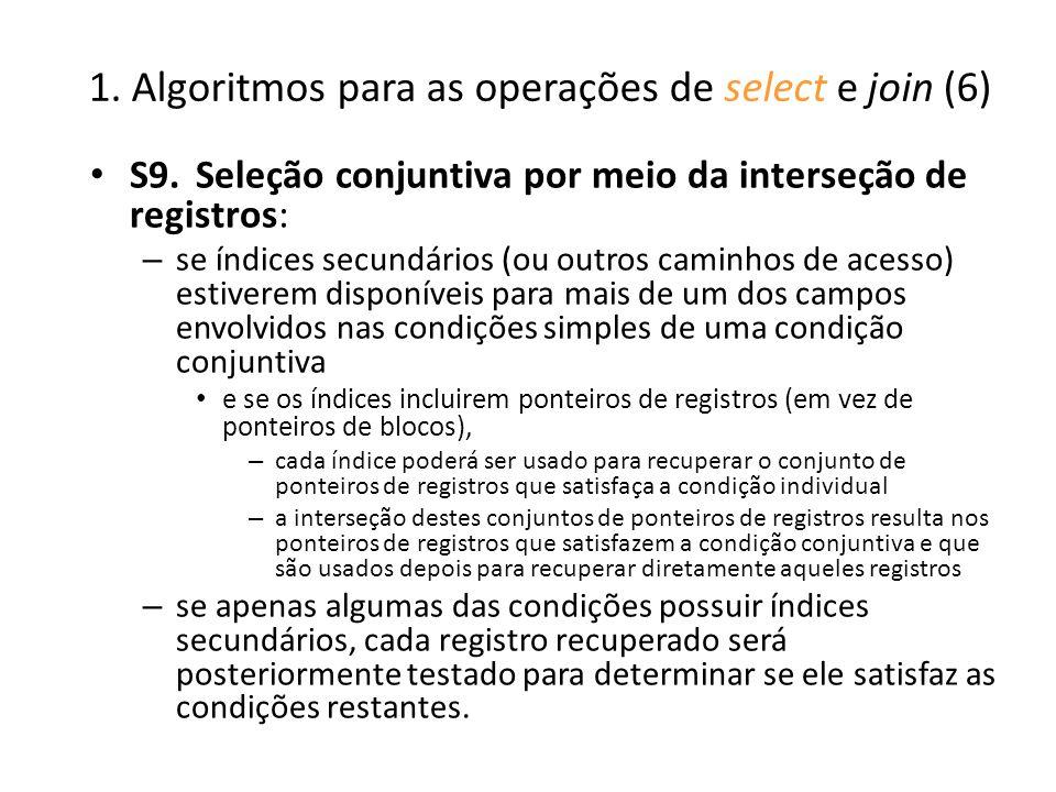 1. Algoritmos para as operações de select e join (6) S9.Seleção conjuntiva por meio da interseção de registros: – se índices secundários (ou outros ca