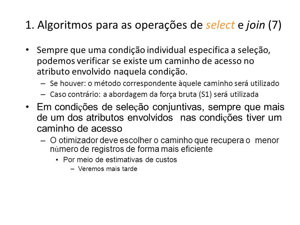1. Algoritmos para as operações de select e join (7) Sempre que uma condição individual especifica a seleção, podemos verificar se existe um caminho d