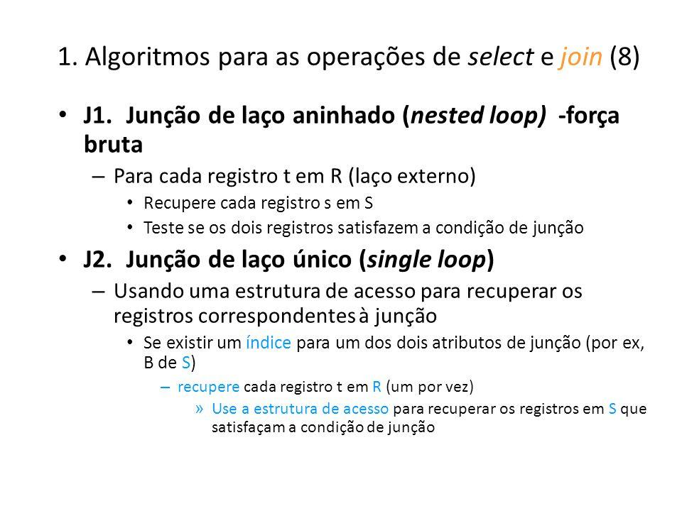 1. Algoritmos para as operações de select e join (8) J1.Junção de laço aninhado (nested loop) -força bruta – Para cada registro t em R (laço externo)