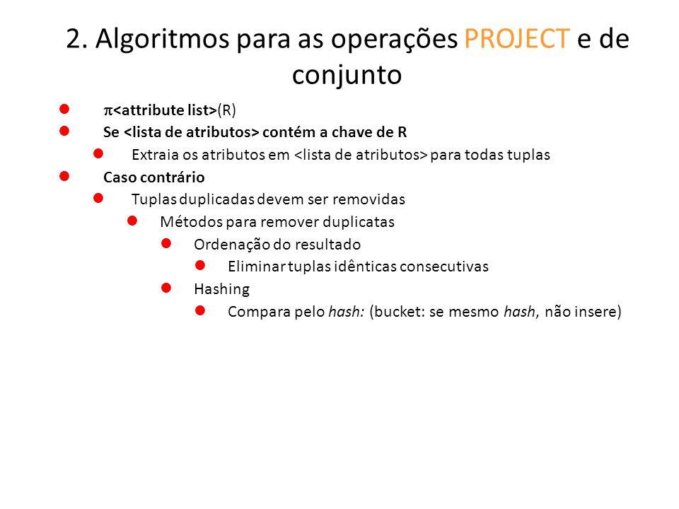 2. Algoritmos para as operações PROJECT e de conjunto (R) Se contém a chave de R Extraia os atributos em para todas tuplas Caso contrário Tuplas dupli