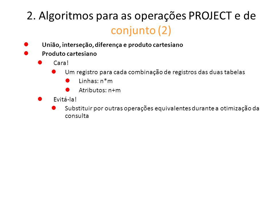 2. Algoritmos para as operações PROJECT e de conjunto (2) União, interseção, diferença e produto cartesiano Produto cartesiano Cara! Um registro para