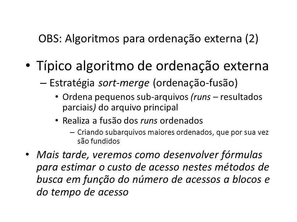 OBS: Algoritmos para ordenação externa (2) Típico algoritmo de ordenação externa – Estratégia sort-merge (ordenação-fusão) Ordena pequenos sub-arquivo