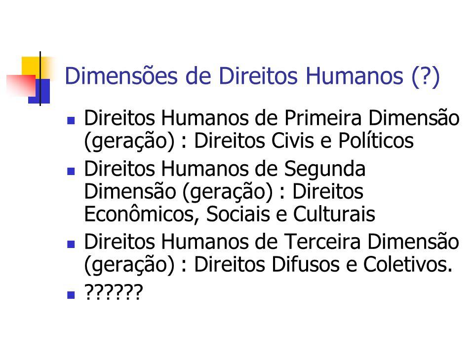 Dimensões de Direitos Humanos (?) Direitos Humanos de Primeira Dimensão (geração) : Direitos Civis e Políticos Direitos Humanos de Segunda Dimensão (g
