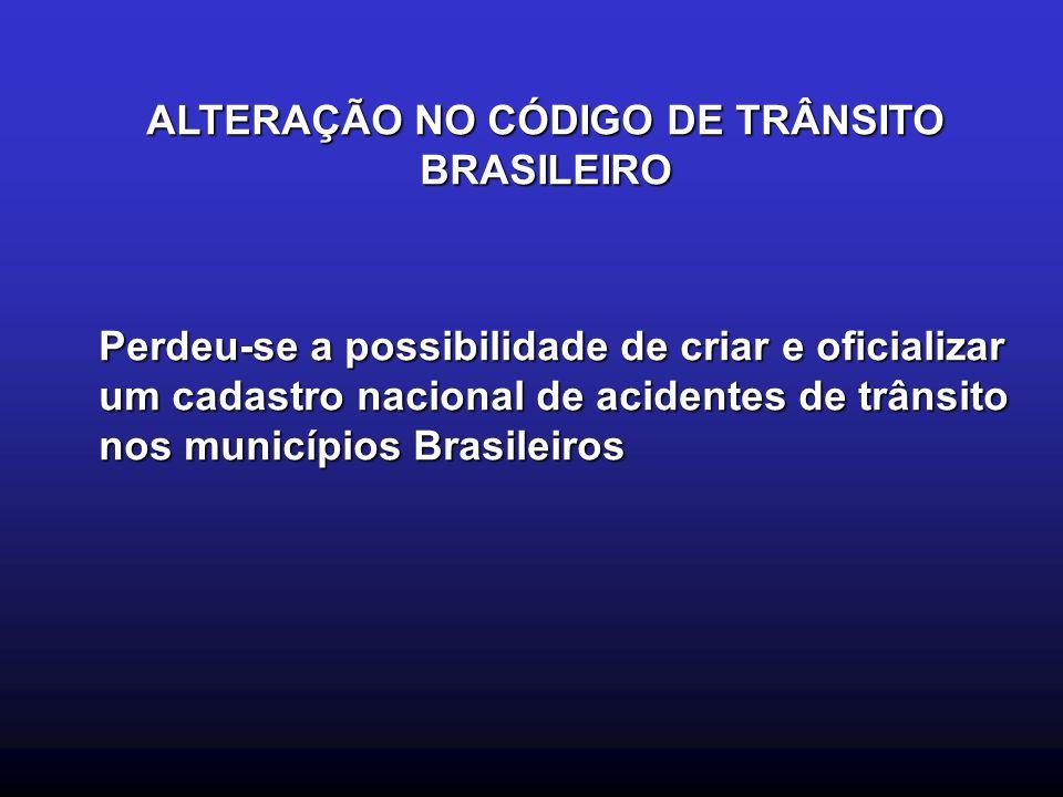 ALTERAÇÃO NO CÓDIGO DE TRÂNSITO BRASILEIRO Perdeu-se a possibilidade de criar e oficializar um cadastro nacional de acidentes de trânsito nos municípi