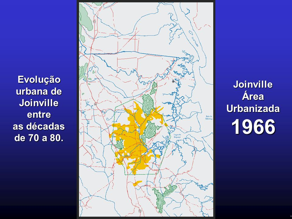 - Evolução urbana de Joinville entre as décadas de 70 a 80. Joinville Área Urbanizada 1966