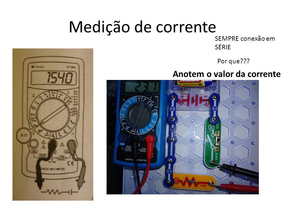 Medição de corrente SEMPRE conexão em SÉRIE Por que??? Anotem o valor da corrente