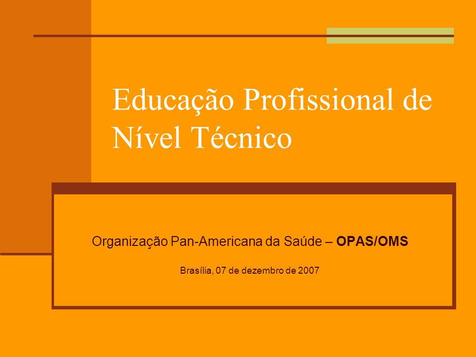 Educação Profissional de Nível Técnico Organização Pan-Americana da Saúde – OPAS/OMS Brasília, 07 de dezembro de 2007