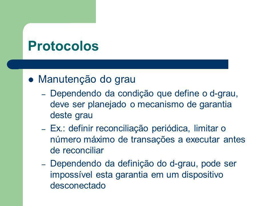 Protocolos Manutenção do grau – Dependendo da condição que define o d-grau, deve ser planejado o mecanismo de garantia deste grau – Ex.: definir recon
