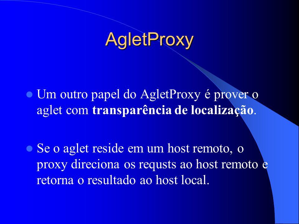 AgletProxy Um outro papel do AgletProxy é prover o aglet com transparência de localização.