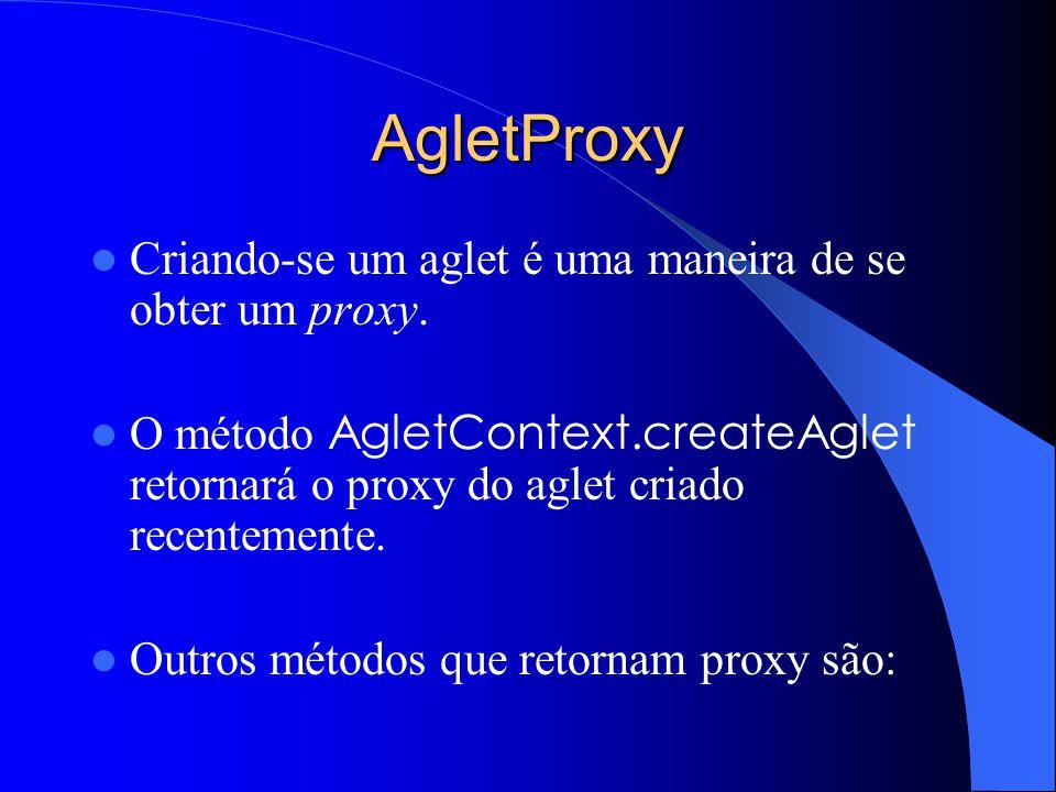 AgletProxy Criando-se um aglet é uma maneira de se obter um proxy.