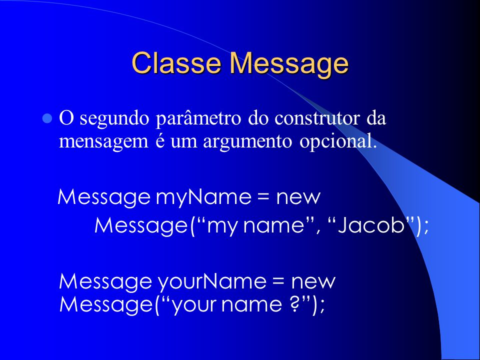 Classe Message O segundo parâmetro do construtor da mensagem é um argumento opcional.