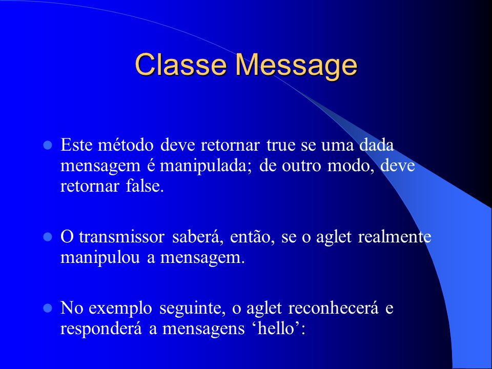 Classe Message Este método deve retornar true se uma dada mensagem é manipulada; de outro modo, deve retornar false.