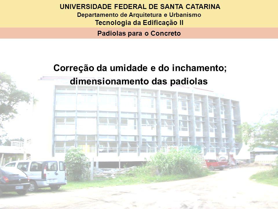 UNIVERSIDADE FEDERAL DE SANTA CATARINA Departamento de Arquitetura e Urbanismo Tecnologia da Edificação II Padiolas para o Concreto Correção da umidad