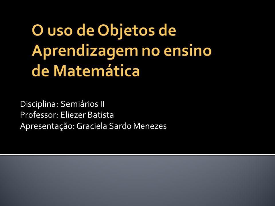 Disciplina: Semiários II Professor: Eliezer Batista Apresentação: Graciela Sardo Menezes