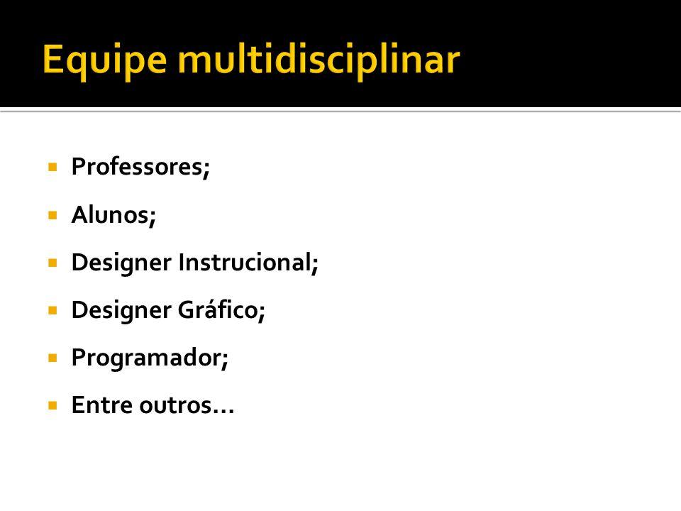 Professores; Alunos; Designer Instrucional; Designer Gráfico; Programador; Entre outros...