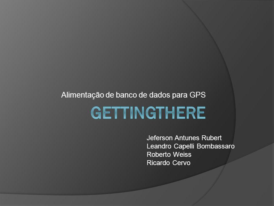 Alimentação de banco de dados para GPS Jeferson Antunes Rubert Leandro Capelli Bombassaro Roberto Weiss Ricardo Cervo
