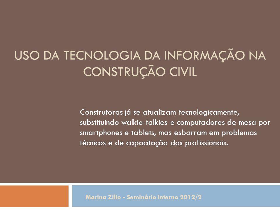 USO DA TECNOLOGIA DA INFORMAÇÃO NA CONSTRUÇÃO CIVIL Construtoras já se atualizam tecnologicamente, substituindo walkie-talkies e computadores de mesa