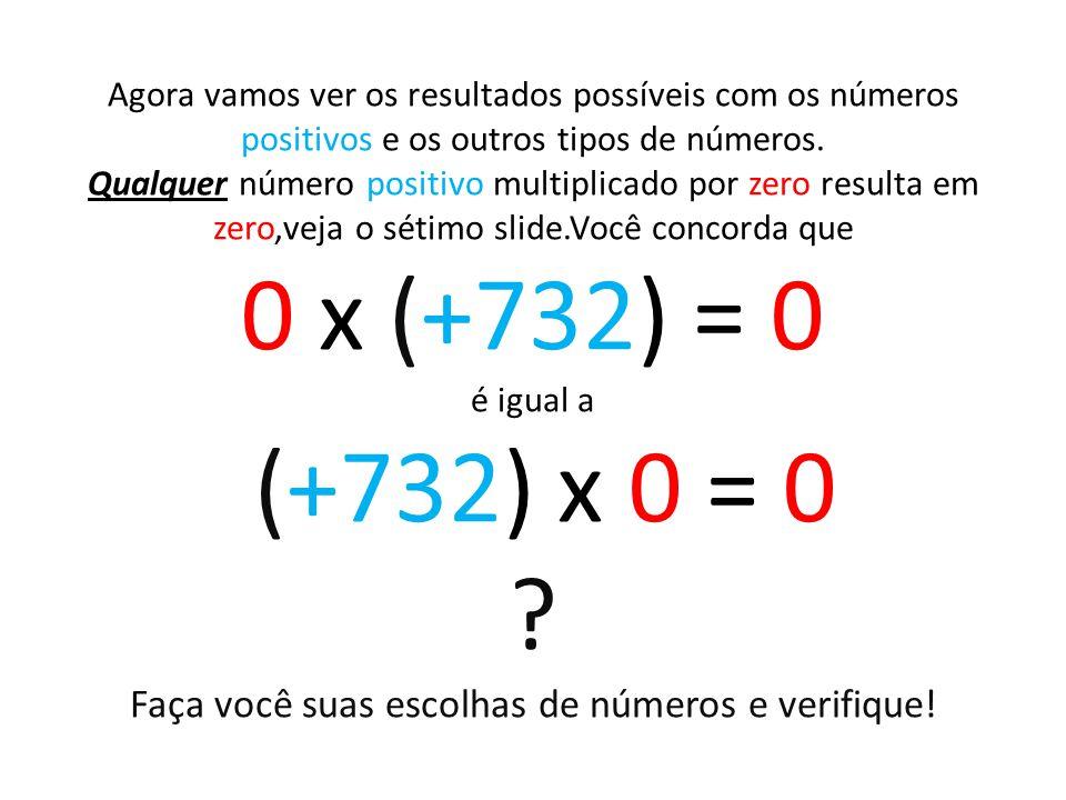 Agora vamos ver os resultados possíveis com os números positivos e os outros tipos de números. Qualquer número positivo multiplicado por zero resulta