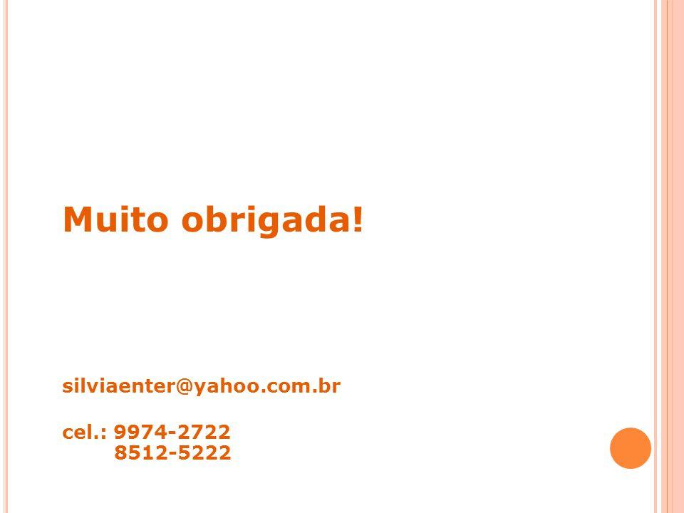 Muito obrigada! silviaenter@yahoo.com.br cel.: 9974-2722 8512-5222