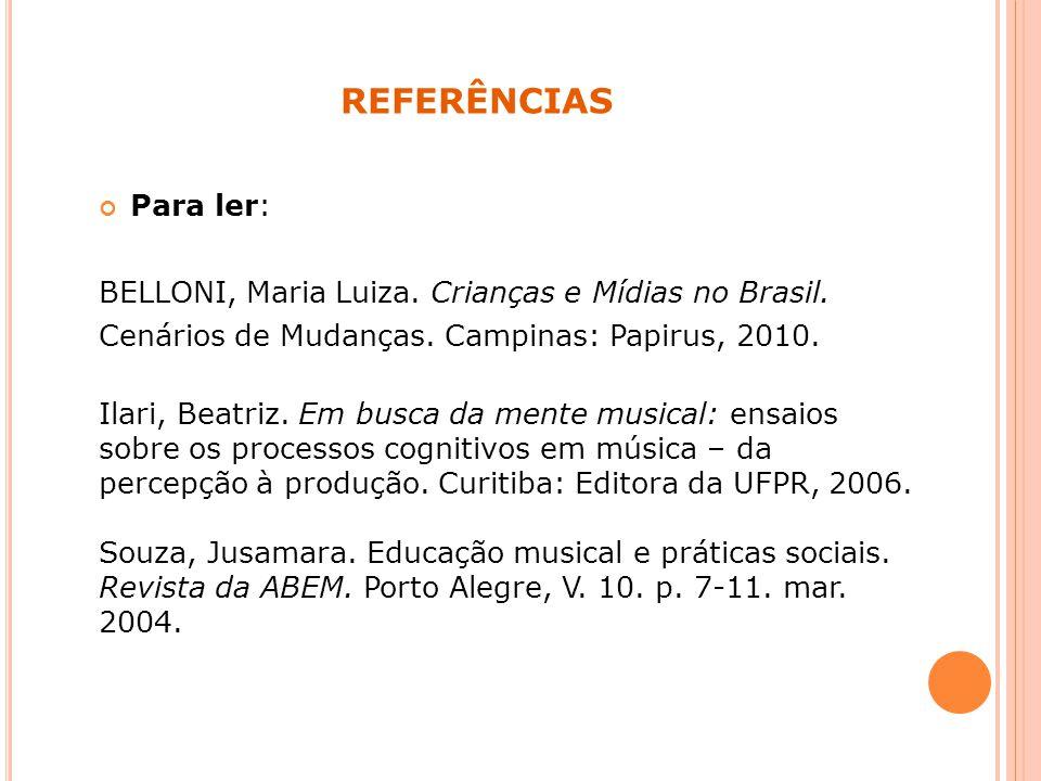 REFERÊNCIAS Para ler: BELLONI, Maria Luiza.Crianças e Mídias no Brasil.