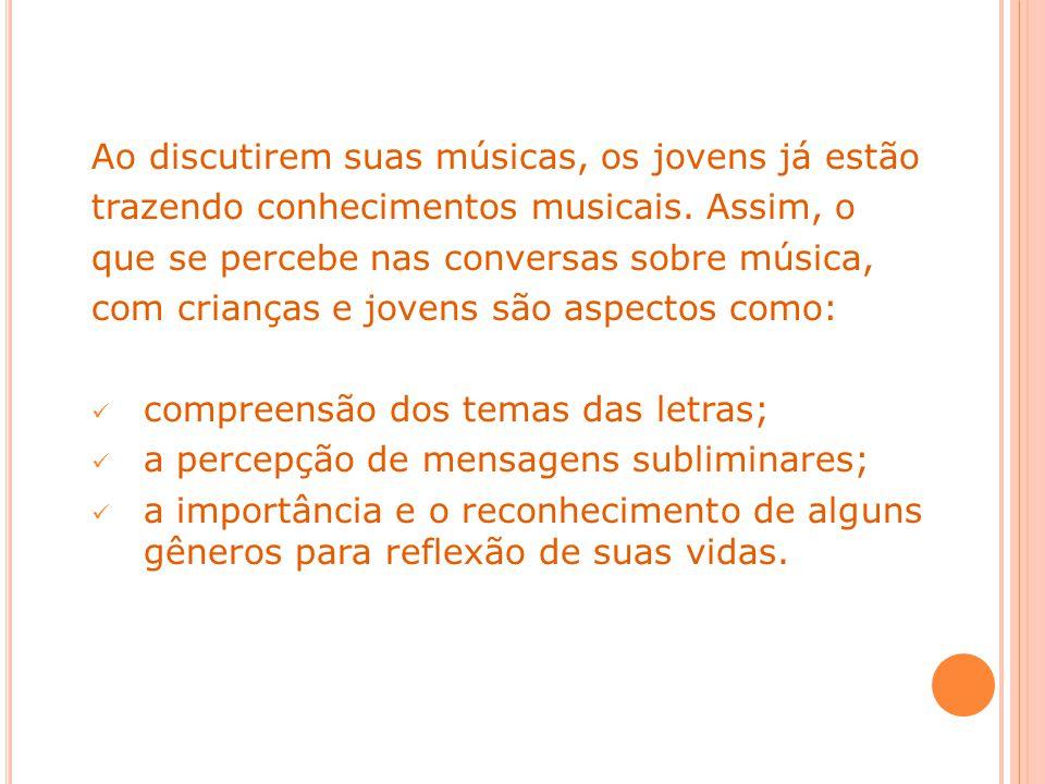 Ao discutirem suas músicas, os jovens já estão trazendo conhecimentos musicais.