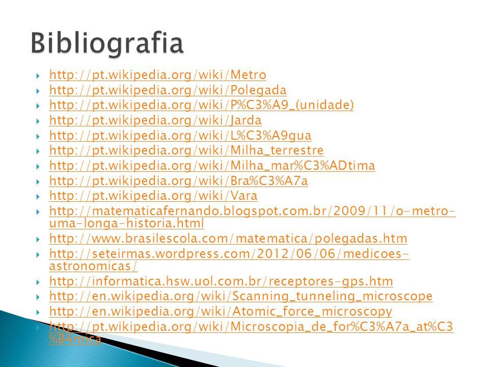 http://pt.wikipedia.org/wiki/Metro http://pt.wikipedia.org/wiki/Polegada http://pt.wikipedia.org/wiki/P%C3%A9_(unidade) http://pt.wikipedia.org/wiki/J