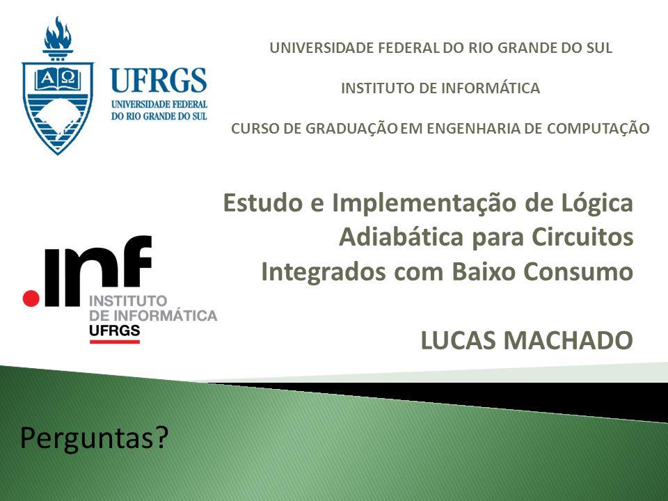 Estudo e Implementação de Lógica Adiabática para Circuitos Integrados com Baixo Consumo LUCAS MACHADO Perguntas? UNIVERSIDADE FEDERAL DO RIO GRANDE DO