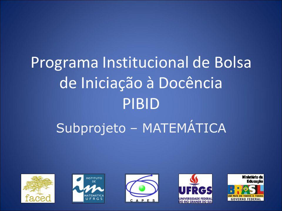 Programa Institucional de Bolsa de Iniciação à Docência PIBID Subprojeto – MATEMÁTICA
