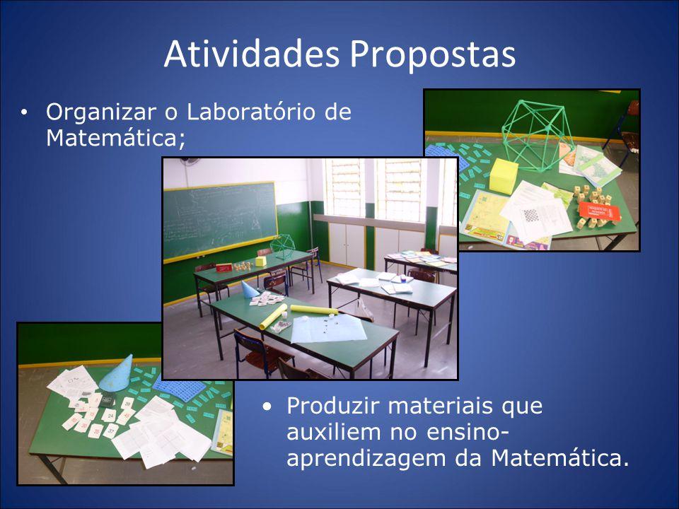 Atividades Propostas Organizar o Laboratório de Matemática; Produzir materiais que auxiliem no ensino- aprendizagem da Matemática.