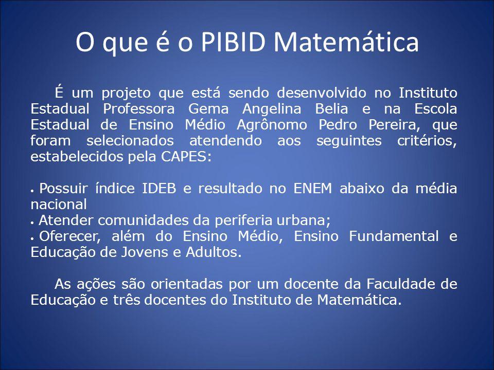 O que é o PIBID Matemática É um projeto que está sendo desenvolvido no Instituto Estadual Professora Gema Angelina Belia e na Escola Estadual de Ensin