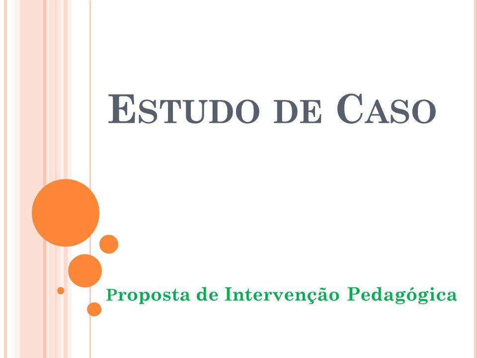 E STUDO DE C ASO P roposta de Intervenção Pedagógica