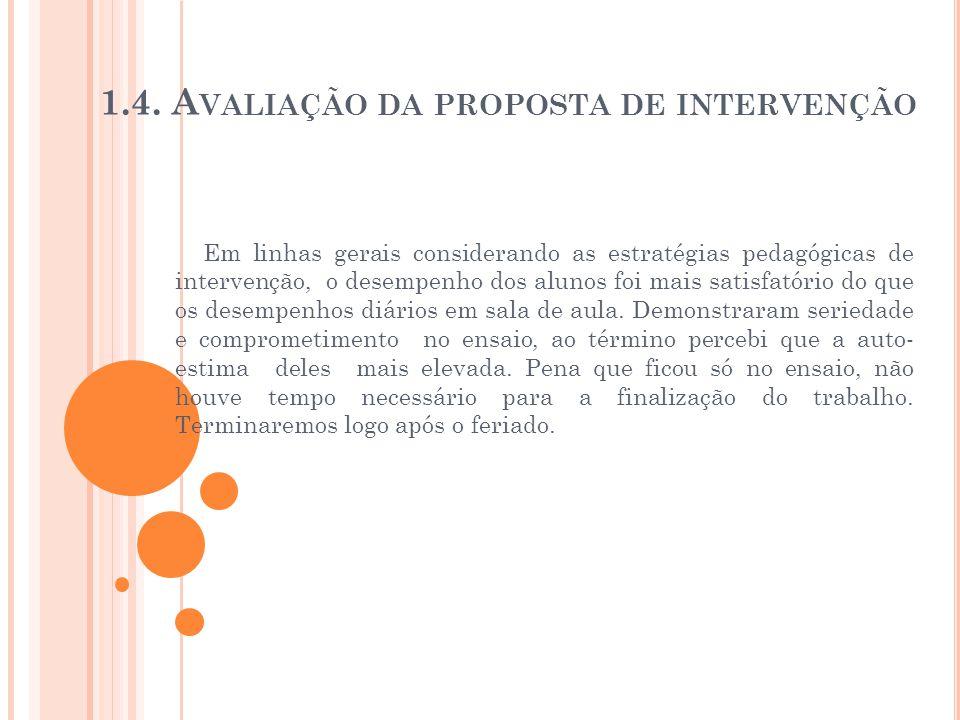 1.4. A VALIAÇÃO DA PROPOSTA DE INTERVENÇÃO Em linhas gerais considerando as estratégias pedagógicas de intervenção, o desempenho dos alunos foi mais s