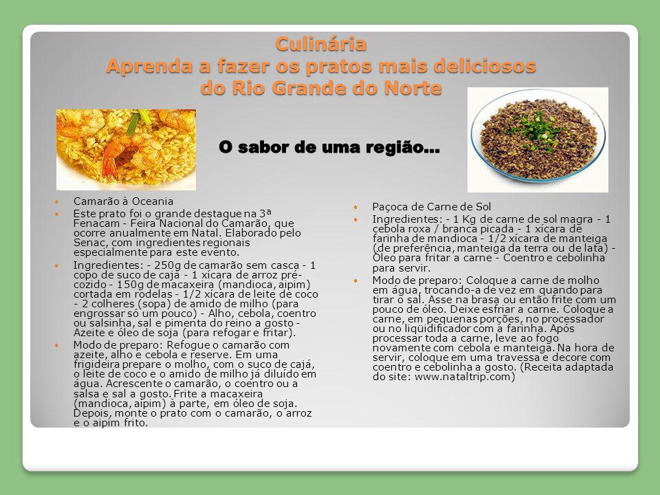 Culinária Aprenda a fazer os pratos mais deliciosos do Rio Grande do Norte Camarão à Oceania Este prato foi o grande destaque na 3ª Fenacam - Feira Na