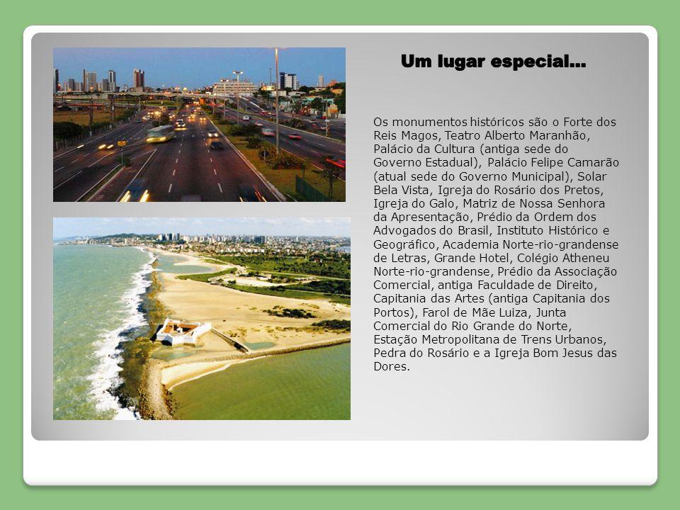 Os monumentos históricos são o Forte dos Reis Magos, Teatro Alberto Maranhão, Palácio da Cultura (antiga sede do Governo Estadual), Palácio Felipe Cam