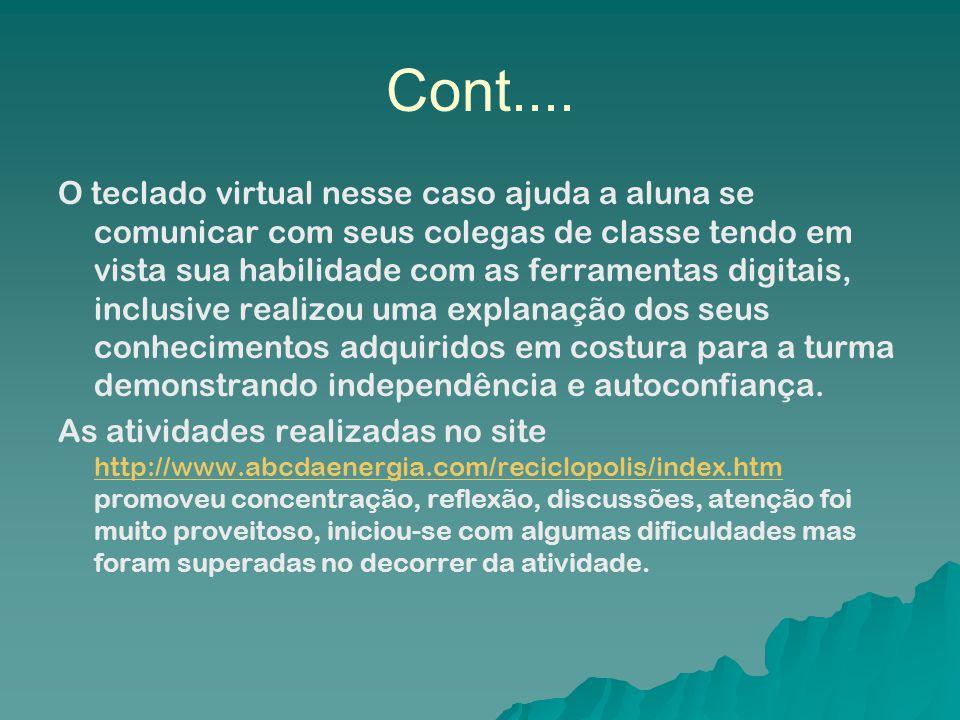 Cont.... O teclado virtual nesse caso ajuda a aluna se comunicar com seus colegas de classe tendo em vista sua habilidade com as ferramentas digitais,