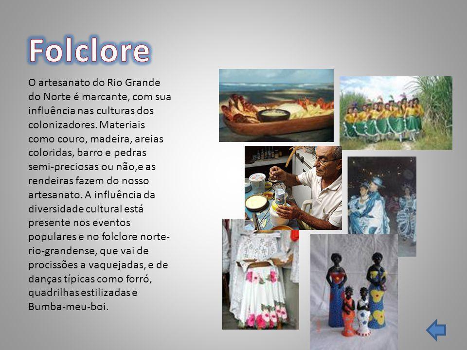 O artesanato do Rio Grande do Norte é marcante, com sua influência nas culturas dos colonizadores. Materiais como couro, madeira, areias coloridas, ba