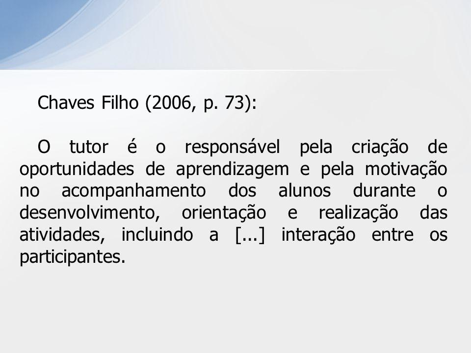 Chaves Filho (2006, p. 73): O tutor é o responsável pela criação de oportunidades de aprendizagem e pela motivação no acompanhamento dos alunos durant