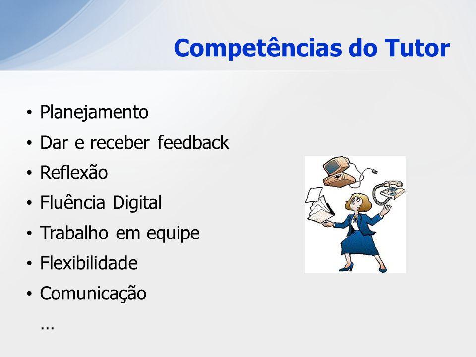 Competências do Tutor Planejamento Dar e receber feedback Reflexão Fluência Digital Trabalho em equipe Flexibilidade Comunicação …