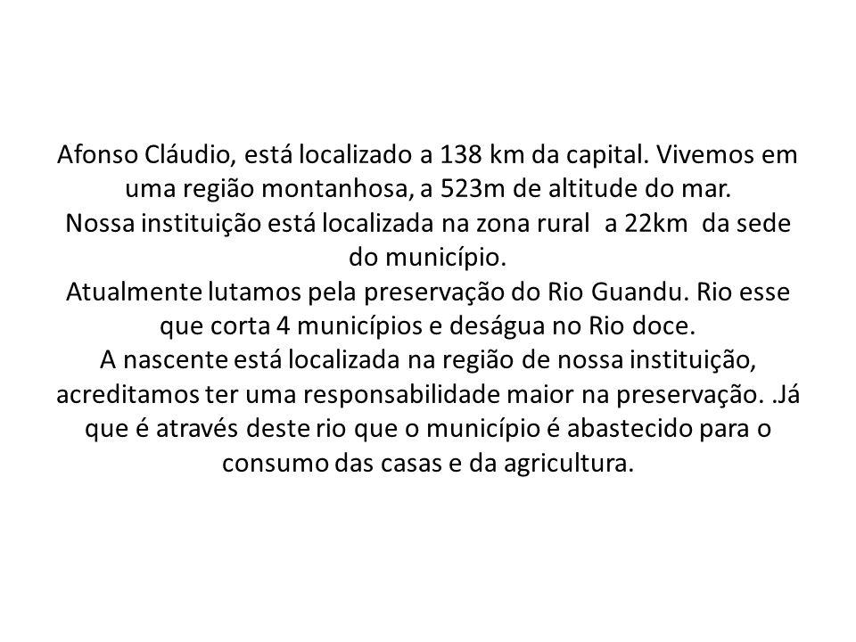 Afonso Cláudio, está localizado a 138 km da capital. Vivemos em uma região montanhosa, a 523m de altitude do mar. Nossa instituição está localizada na