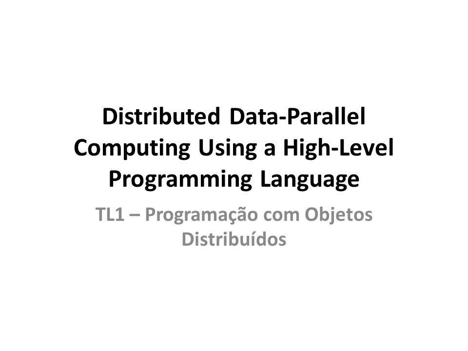 Distributed Data-Parallel Computing Using a High-Level Programming Language TL1 – Programação com Objetos Distribuídos