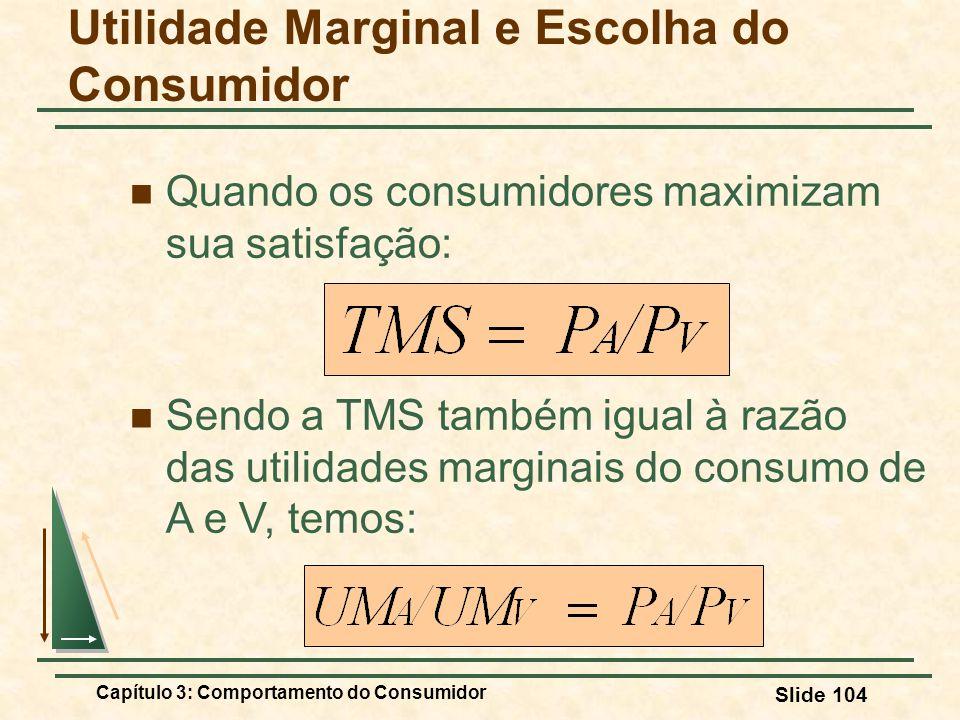 Capítulo 3: Comportamento do Consumidor Slide 104 Quando os consumidores maximizam sua satisfação: Utilidade Marginal e Escolha do Consumidor Sendo a