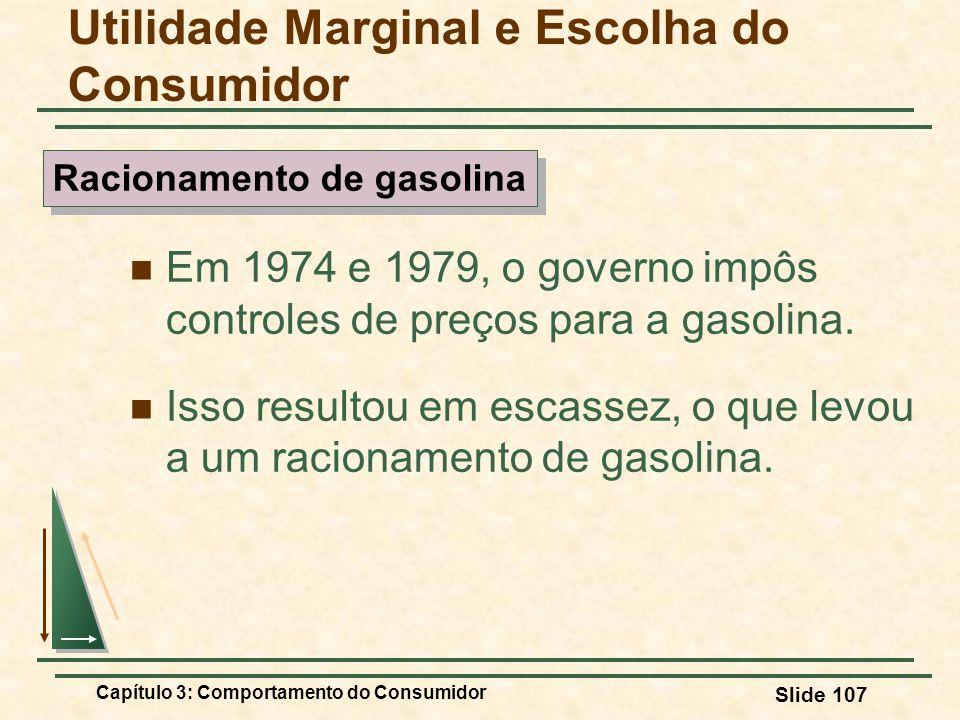 Capítulo 3: Comportamento do Consumidor Slide 107 Em 1974 e 1979, o governo impôs controles de preços para a gasolina. Isso resultou em escassez, o qu