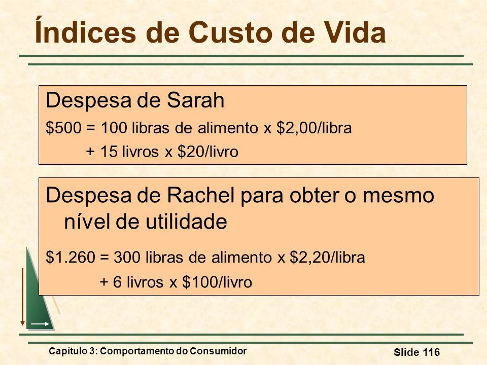 Capítulo 3: Comportamento do Consumidor Slide 116 Índices de Custo de Vida Despesa de Rachel para obter o mesmo nível de utilidade $1.260 = 300 libras