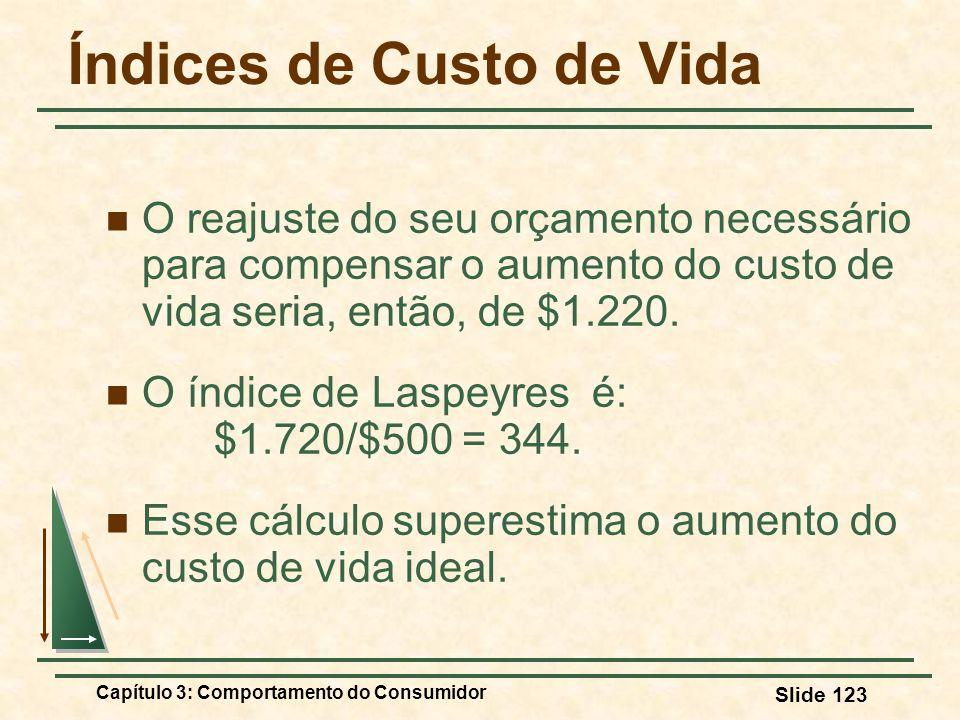 Capítulo 3: Comportamento do Consumidor Slide 123 Índices de Custo de Vida O reajuste do seu orçamento necessário para compensar o aumento do custo de