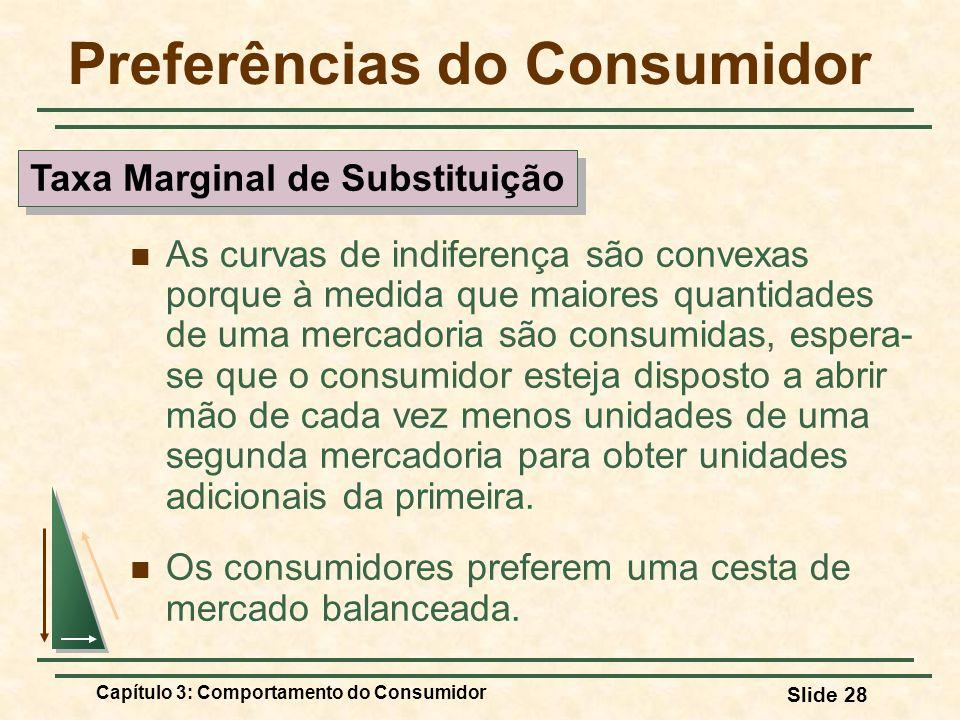 Capítulo 3: Comportamento do Consumidor Slide 28 Preferências do Consumidor As curvas de indiferença são convexas porque à medida que maiores quantida