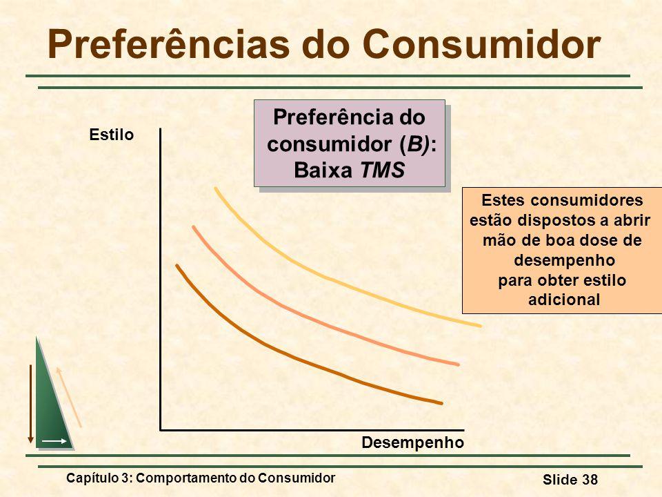 Capítulo 3: Comportamento do Consumidor Slide 38 Preferências do Consumidor Estes consumidores estão dispostos a abrir mão de boa dose de desempenho p